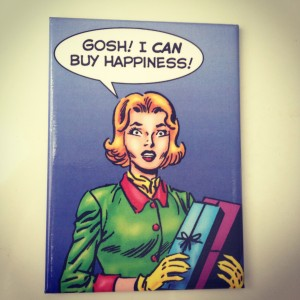 Gosh! I can buy happiness!